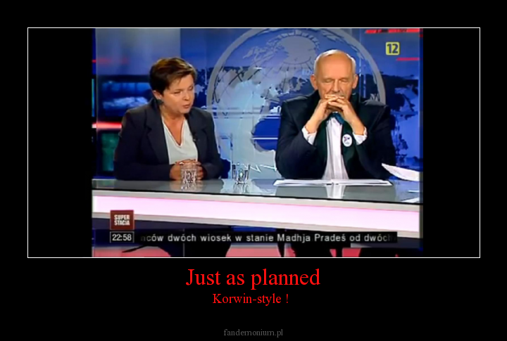 Just as planned - Korwin-style !