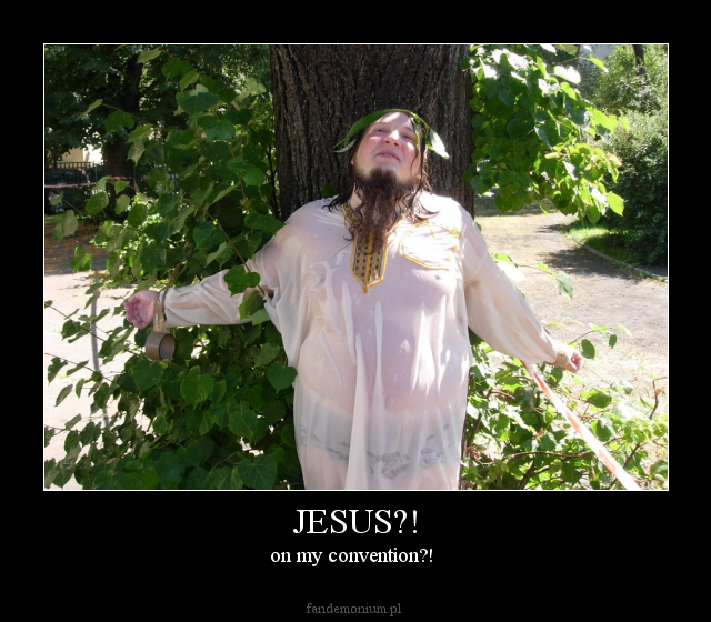 JESUS?! - on my convention?!