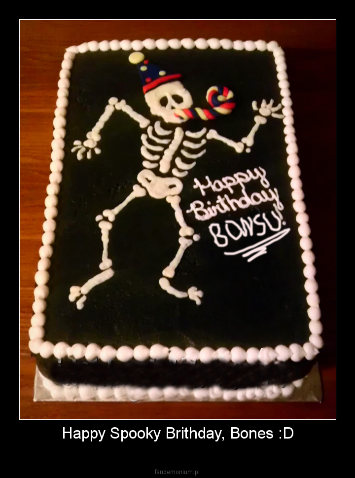 Happy Spooky Brithday, Bones :D -