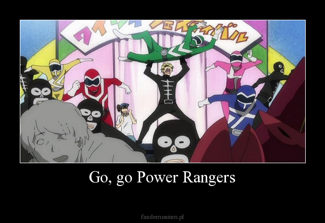 Go, go Power Rangers -